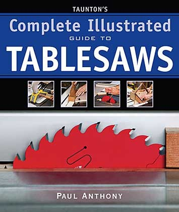 Tauntons Complete Illustrated Guide to Tablesaws