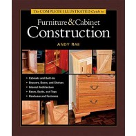 Complete Illustrated Guide to Furniture and Cabinet Construction